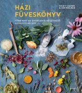 Könyv borító - Házi füveskönyv – Több mint 60 gyorsan elkészíthető gyógyító recept