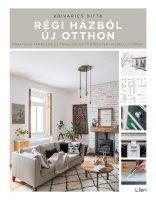 Könyv borító - Régi házból új otthon – Praktikus tanácsok és tanulságos történetek házfelújítóknak