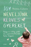 Könyv borító - Így neveljünk kedves gyereket – Hogy a világ jobb és szeretettelibb hely legyen