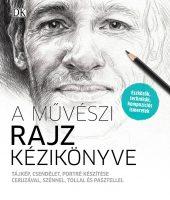 Könyv borító - A művészi rajz kézikönyve – Tájkép, csendélet, portré készítése ceruzával, szénnel, tollal és pasztellel