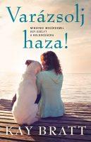 Könyv borító - Varázsolj haza! – Mindenki megérdemel egy esélyt a boldogságra